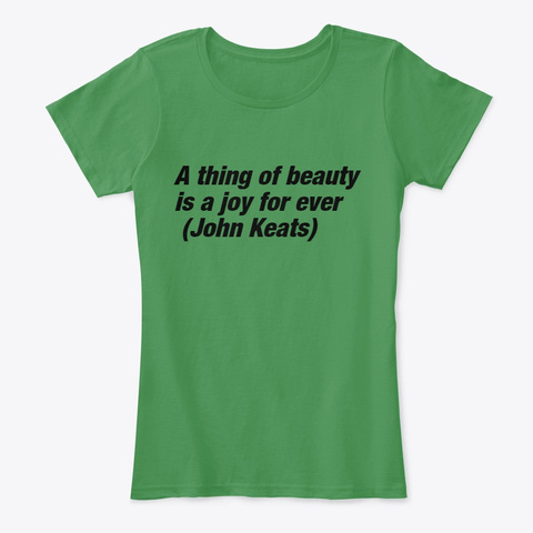 First Line Of Endymion By John Keats  Kelly Green  T-Shirt Front