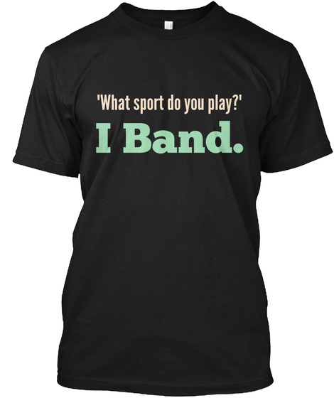 'what Sport Do You Play?' I Band. Black T-Shirt Front