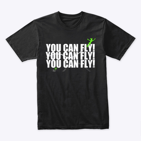 You Can Fly! Black T-Shirt Front
