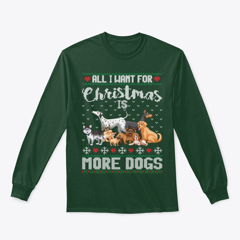 All I Want For Christmas Is More Dogs  Forest Green T-Shirt Front