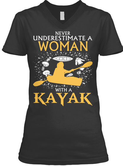 Never Underestimate A Woman With A Kayak Black T-Shirt Front
