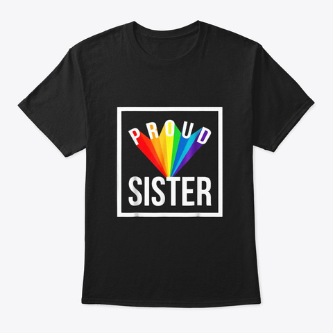Gay Pride Shirt Proud Sister Lgbt Family Black T-Shirt Front