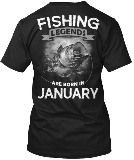 Fishing Legends Are Born In January Black T-Shirt Back