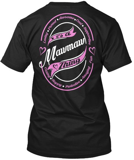 Loving Proud Awesome Cool Supportive It's A Mawmaw Thing Caring Happy Protective Amazing Fun Black T-Shirt Back