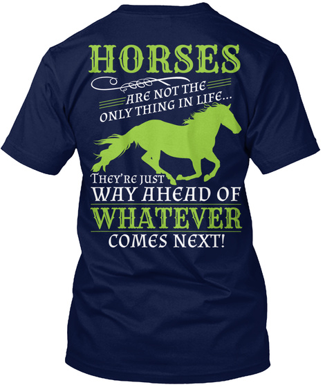 Horses Are Not The Only Thing In Life They're Just Way Ahead Of Whatever Comes Next Navy T-Shirt Back