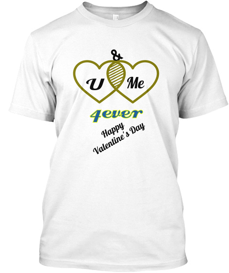 & Me U 4ever Happy  Valentine's Day White T-Shirt Front