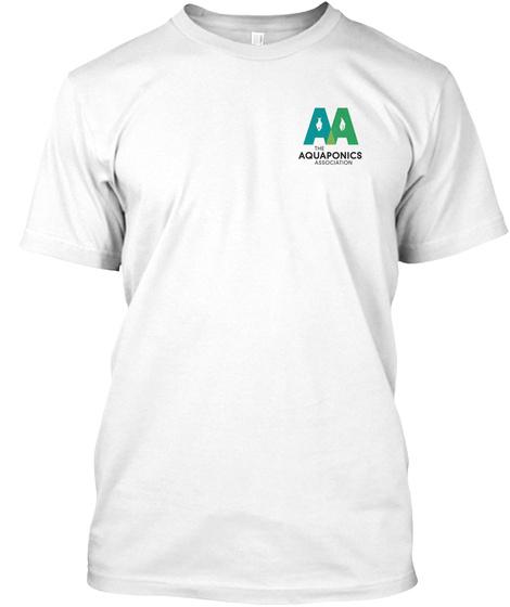 Aa The Aquaponics  Association White T-Shirt Front