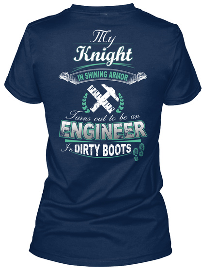 My Knight In Shining Armor Turns To Be An Engineer In Dirty Boots T-Shirt Back