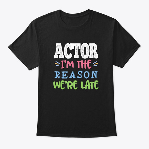 [Theatre] Actor   Reason We're Late Black T-Shirt Front