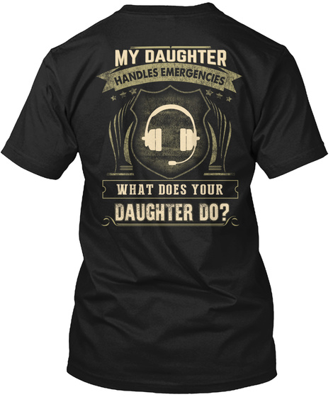 My Daughter Handles Emergencies What Does Your Daughter Do Black T-Shirt Back