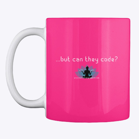 ...But Can They Code Tee Hot Pink T-Shirt Front