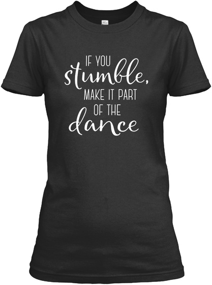 If You Stumble, Make It Part Of The Dance Black T-Shirt Front