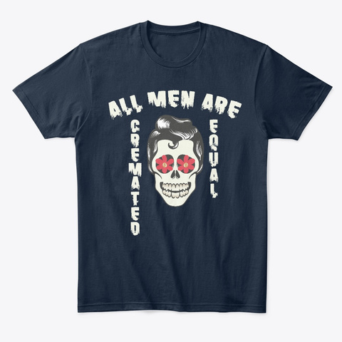 All Men Are Cremated Equal  Coroner Tee New Navy T-Shirt Front