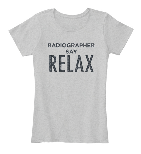Radiographer Say Relax Light Heather Grey T-Shirt Front
