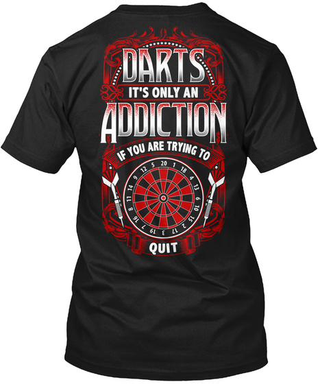 Darts It's Only An Addiction If You Are Trying To Quit Black T-Shirt Back