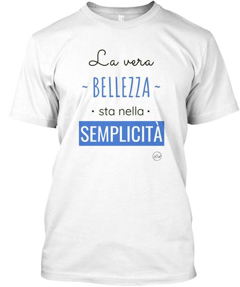 La Vera Bellezza Sta Nella Semplicità White T-Shirt Front