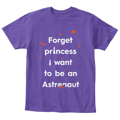 Forget Princess Want To Be An Astronaut Purple  T-Shirt Front