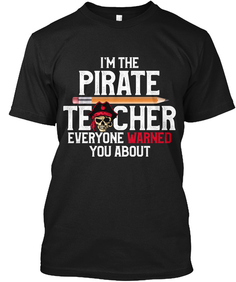 I'm The Pirate Teacher Everyone Warned You About Black T-Shirt Front