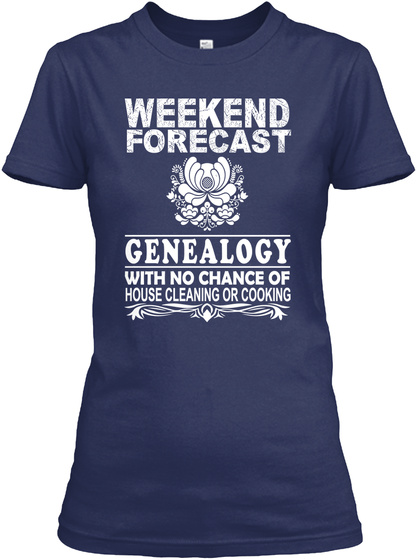 Weekend Forecast Genealogy With No Chance Of House Cleaning Or Cooking Navy Women's T-Shirt Front