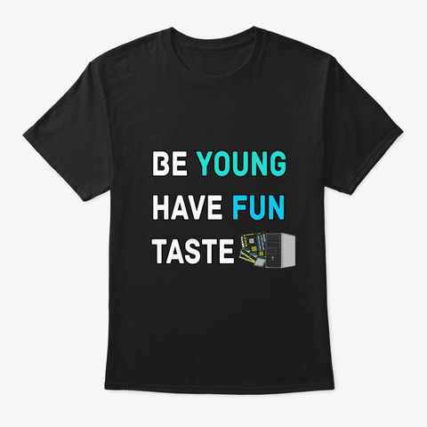 Be Young Have Fun Taste Computer Black T-Shirt Front