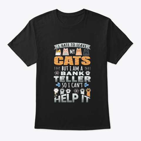 Bank Teller Works For Cats Quote Black T-Shirt Front