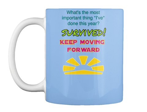 What's The Most Important Thing *I've Done This Year? Survived ! Keep Moving Forward Powder Blue T-Shirt Front