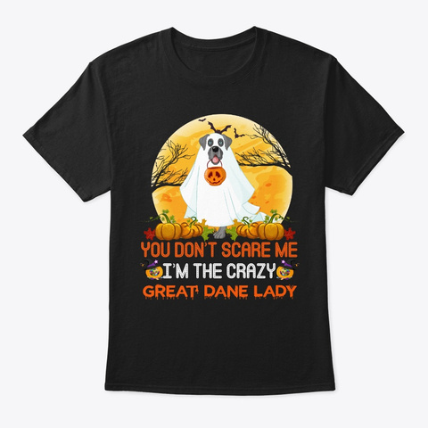 Great Dane You Don't Scare Me Halloween Black T-Shirt Front