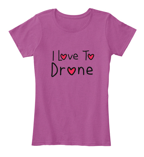 I Love To Drone Heathered Pink Raspberry T-Shirt Front