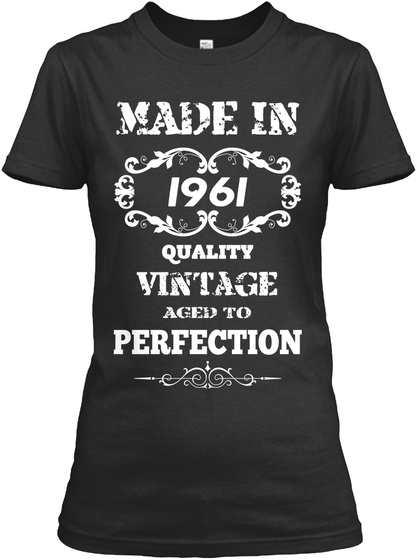 Made In 1961 Quality Vintage Aged To Perfection Black T-Shirt Front