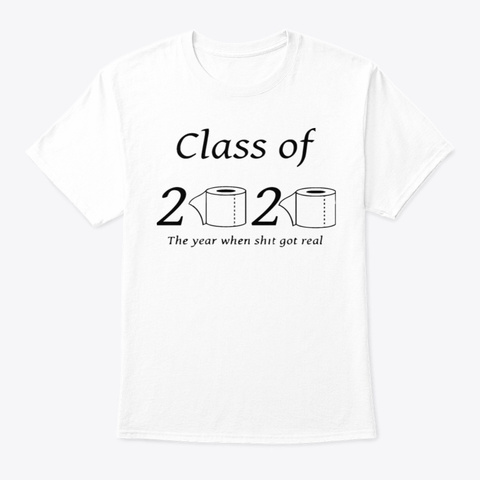 Class Of 2020 The Year When Got Real Tee White T-Shirt Front