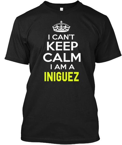 I Can't Keep Calm I Am A Iniguez Black áo T-Shirt Front