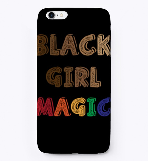 Black Girl Magic Phone Case Black T-Shirt Front