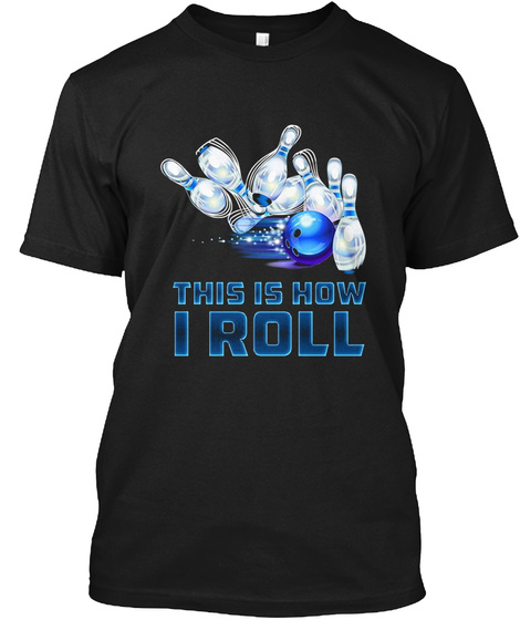 This Is How I Roll Bowling T Shirt Black T-Shirt Front