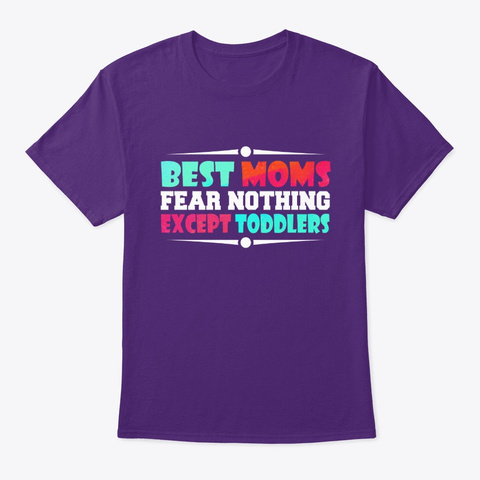 Best Moms Fear Nothing Except Toddlers Purple T-Shirt Front