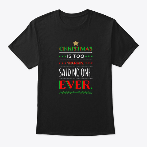 Christmas Is Too Sparkly Holiday Saying Black áo T-Shirt Front