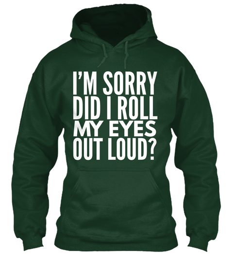 Did I Roll My Eyes Out Loud?  Funny Forest Green T-Shirt Front