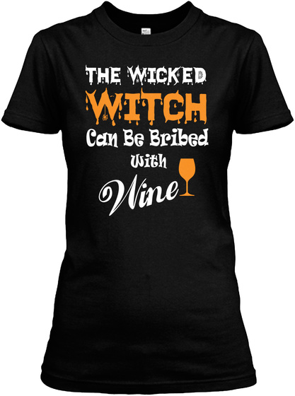 The Wicked Witch Can Be Bribed With Wine Black T-Shirt Front