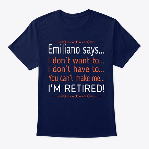 Emiliano Dont Want To Retired Navy T-Shirt Front