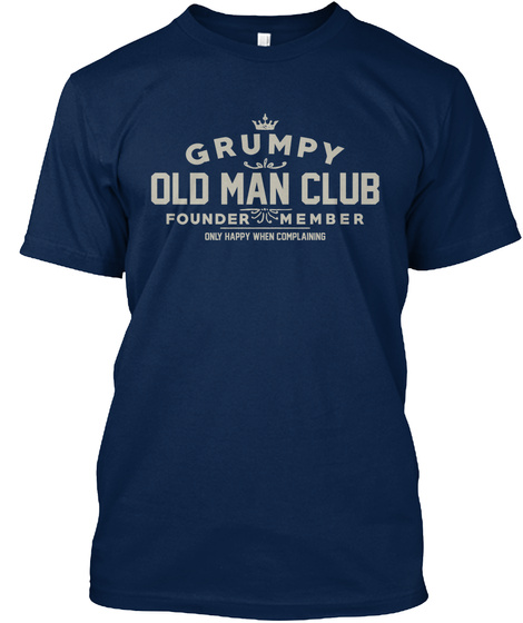 Grumpy Old Man Club Founder Member Only Happy When Complanning  Navy T-Shirt Front