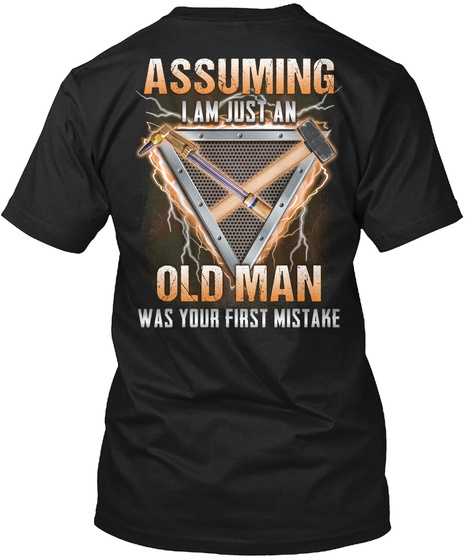 Assuming I Am Just An Old Man Was Your First Mistake Black T-Shirt Back
