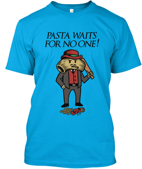 Pasta Waits For No One Turquoise T-Shirt Front