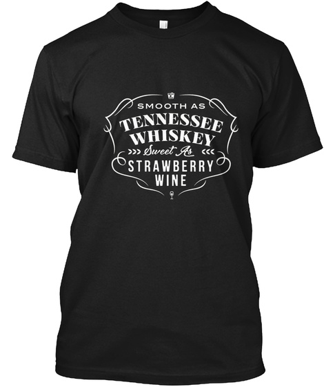 Smooth As Tennessee Whiskey Sweet As Strawberry Wine Black T-Shirt Front