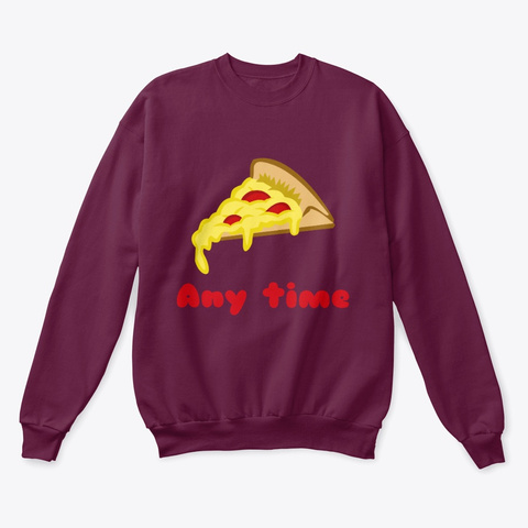 Pizza Any Time Maroon  T-Shirt Front