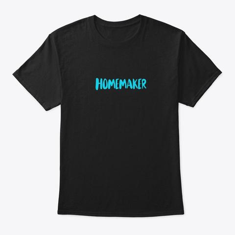 Homemaker  Black T-Shirt Front