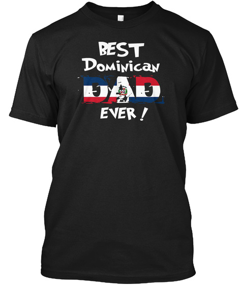 Best Dominican Dad Ever! T Shirt Black T-Shirt Front