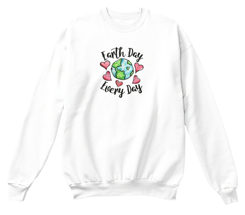 Earth Day Every Day White T-Shirt Front
