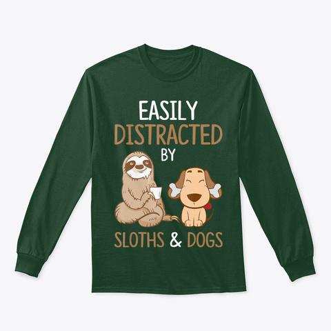 Easily Distracted By Sloths And Dogs Tee Forest Green T-Shirt Front