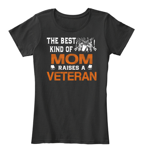 The Best Kind Of Mom Raises A Veteran  Black T-Shirt Front