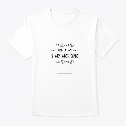 Meditation Is Medicine Design White T-Shirt Front