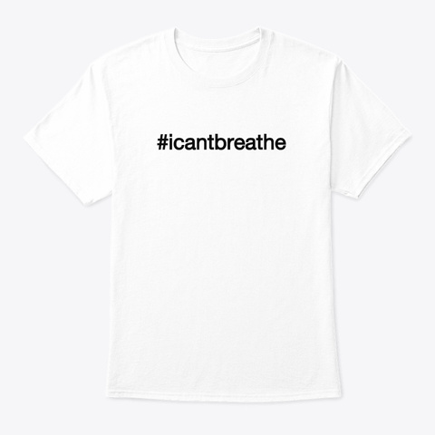 #Icantbreathe T Shirt White T-Shirt Front